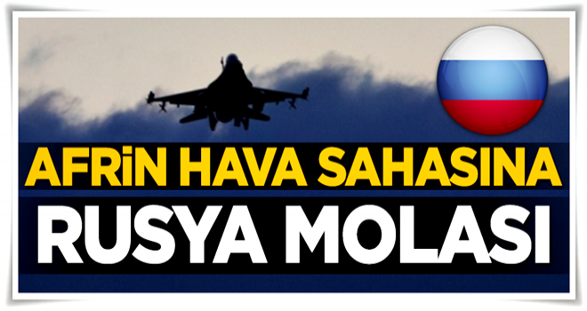 Rusya, Afrin hava sahasında teknik düzenleme yapıyor
