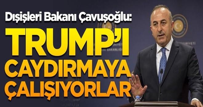 Çavuşoğlu açıkladı! 'Trump'ı caydırmak istiyorlar'