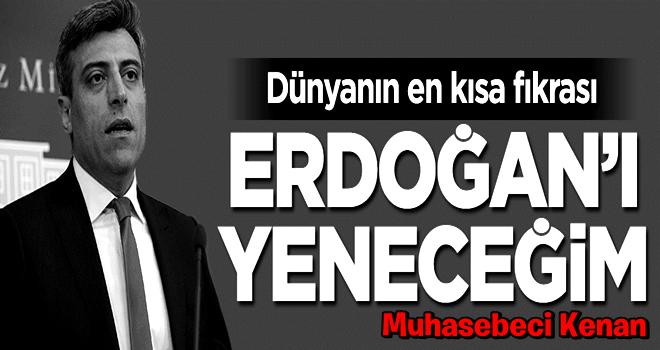 Dünyanın en kısa fıkrası: Erdoğan'ı yeneceğim
