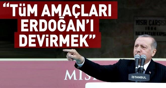Tüm amaçları Recep Tayyip Erdoğan'ı devirmek .