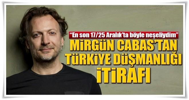 Mirgün Cabas'tan 17/25 Aralık itirafı