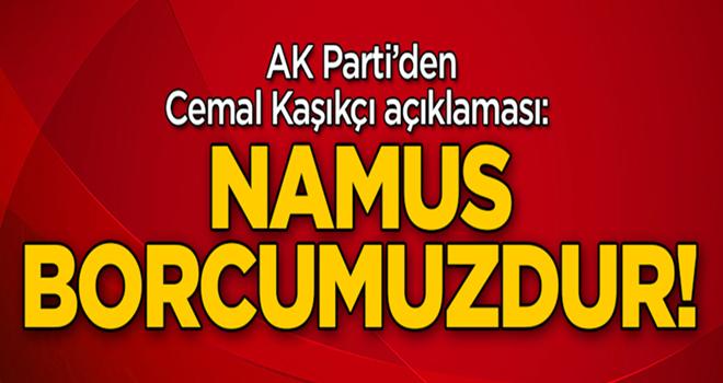 AK Parti'den Cemal Kaşıkçı açıklaması: Namus borcumuzdur