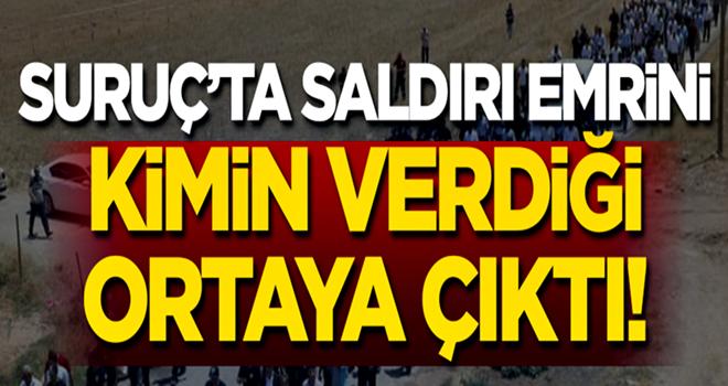 Suruç'ta saldırı emrini kimin verdiği ortaya çıktı!