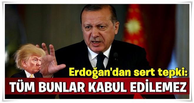 Erdoğan'dan sert tepki: Kabul edilemez