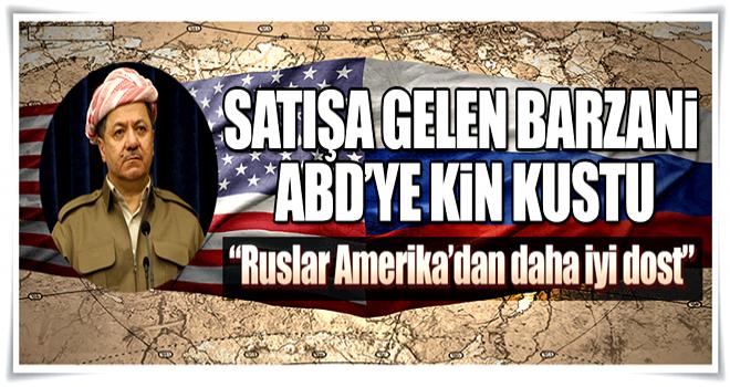 Barzani: Ruslar Amerika'dan daha iyi bir dost  .