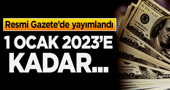 Resmi Gazete'de yayımlandı! 1 Ocak 2023'e kadar...
