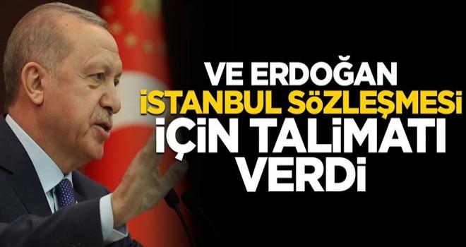 Ve Erdoğan İstanbul Sözleşmesi için talimatı verdi!