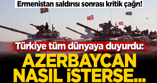 Ermenistan saldırısı sonrası kritik çağrı! Türkiye tüm dünyaya duyurdu: Azerbaycan nasıl isterse...