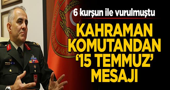 """Kahraman komutandan """"15 Temmuz"""" açıklaması"""