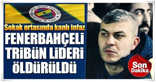 Fenerbahçeli tribün lideri öldürüldü