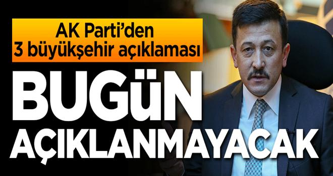 AK Parti'den 3 büyükşehir açıklaması