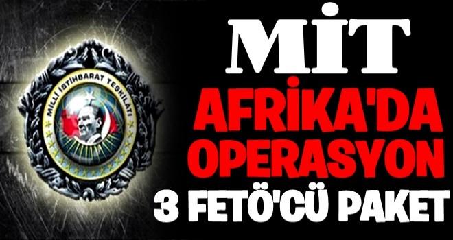 MİT'ten Afrika'da FETÖ operasyonu! 3 elebaşı yakalandı...