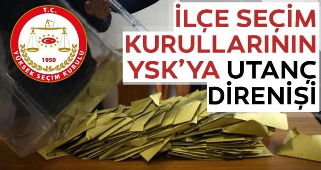 İlçe seçim kurullarının YSK'ya utanç direnişi