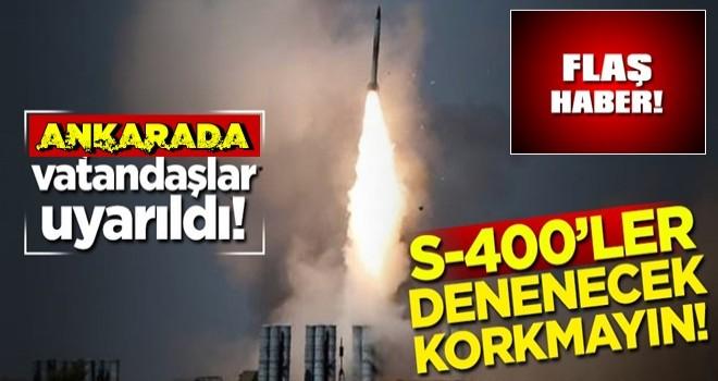 Ankaradaki  vatandaşlar uyarıldı! S-400'ler denenecek korkmayın