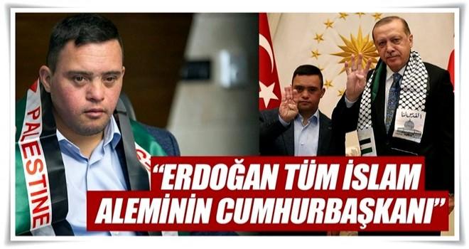Erdoğan tüm İslam âleminin cumhurbaşkanı
