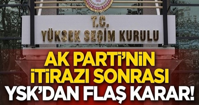 AK Parti'nin itirazı sonrası YSK'dan flaş karar