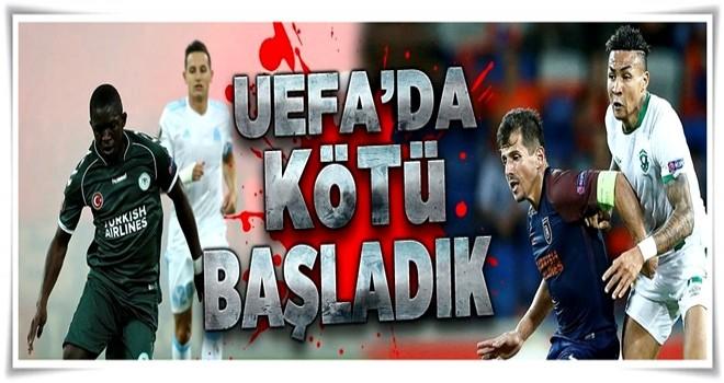 UEFA'da kötü başladık .
