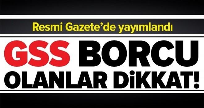 GSS borcu olanlar dikkat! Resmi Gazete'de yayımlandı... .