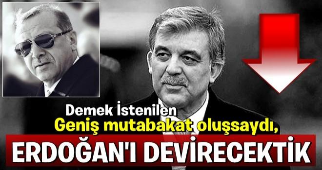 Geniş mutabakat oluşsaydı, Erdoğan'ı devirecektik!