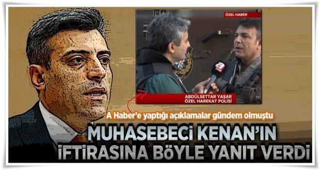 Abdülsettar Yaşar 'Muhasebeci Kenan'ın iftirasına cevap verdi .