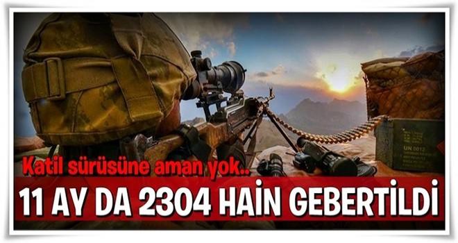 11 ayda 2 bin 304 terörist öldürüldü