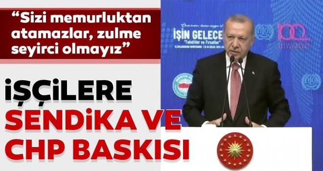Başkan Erdoğan ; ''Sizi memurluktan atamazlar, zulme seyirci olmayız.''