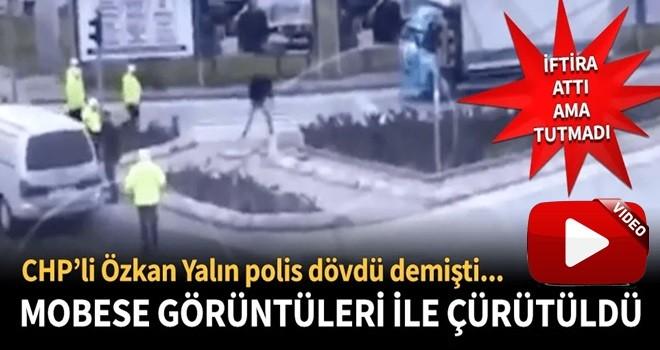 CHP'li Özkan Yalım'ın polis vatandaş dövdü iddiası yalan çıktı!