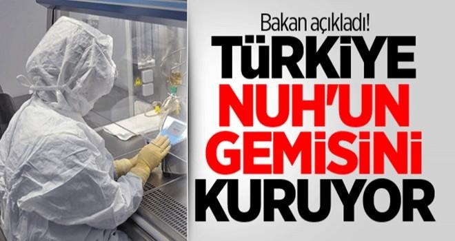 Bakan açıkladı! Türkiye Nuh'un gemisini kuruyor