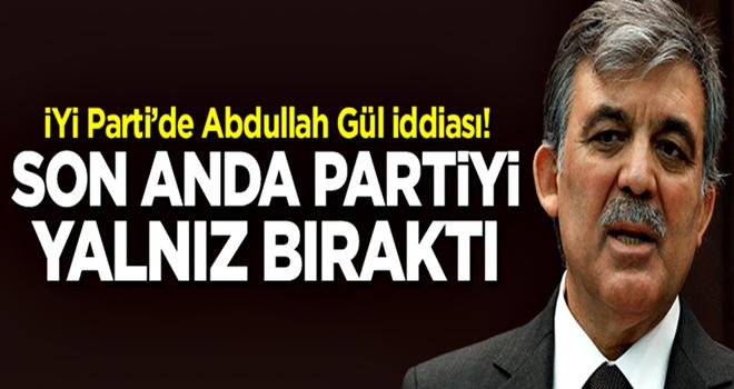 İYİ Parti'de bomba Abdullah Gül iddiası