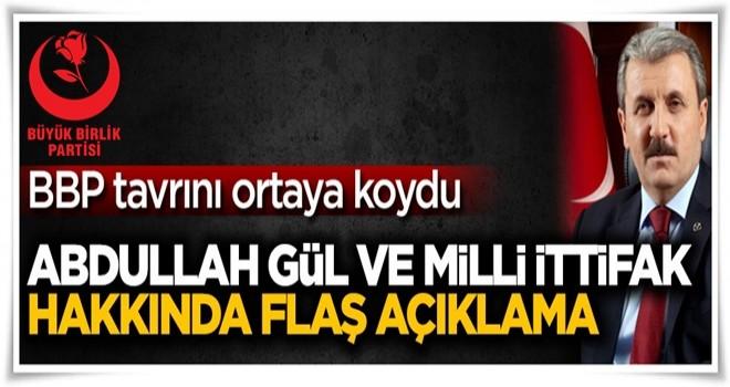 Abdullah Gül ve Milli ittifak hakkında flaş açıklama! BBP tavrını ortaya koydu...