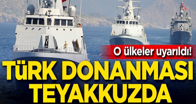 O ülkeler uyarıldı! Türk donanması teyakkuzda