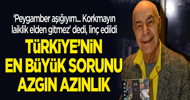 Türkiye'nin en büyük sorunu: Azgın azınlık!