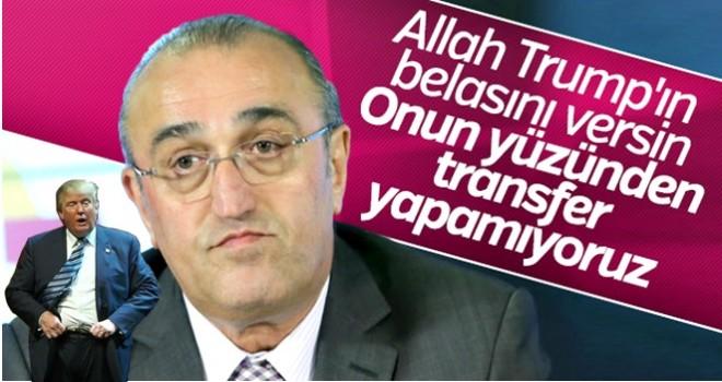 Abdurrahim Albayrak: Trump yüzünden transfer yapamıyoruz