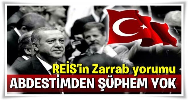 Erdoğan'dan Zarrab davası yorumu: Abdestimden şüphem yok