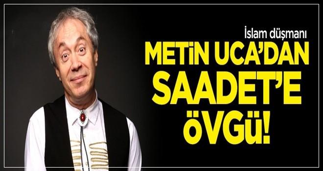 Metin Uca'dan Saadet Partisi'ne övgü!
