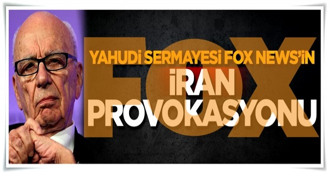 Yahudi sermayesi FOX News'in İran provokasyonu!