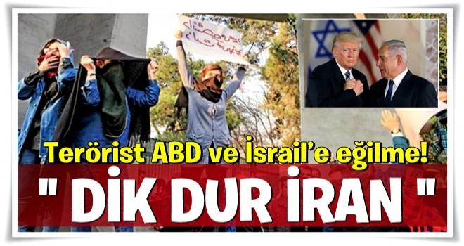 Dik dur İran, terörist ABD ve İsrail'e eğilme!