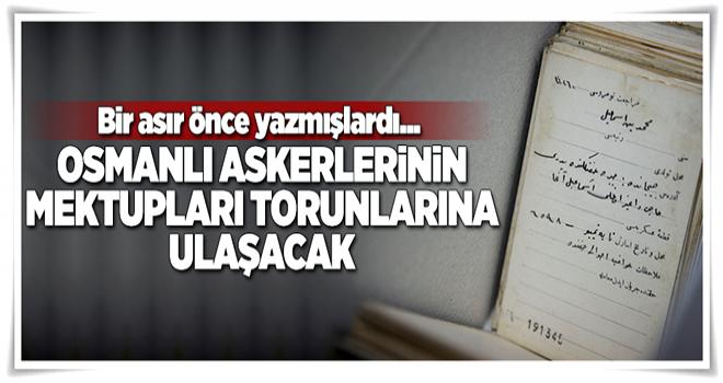 Esir Osmanlı askerlerinin mektupları ailelerine ulaştırılacak  .