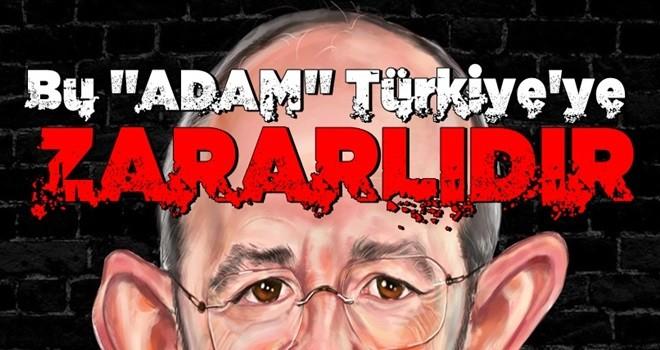 ''Bu adam Türkiye'ye zararlıdır''