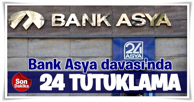 Bank Asya'nın A grubu hissedarlarından 24'ü tutuklandı