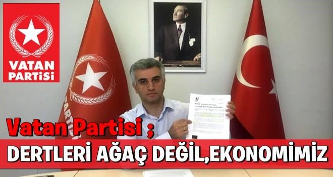 Vatan Partisi ; ''Dertleri ağaç değil,EKONOMİMİZ''