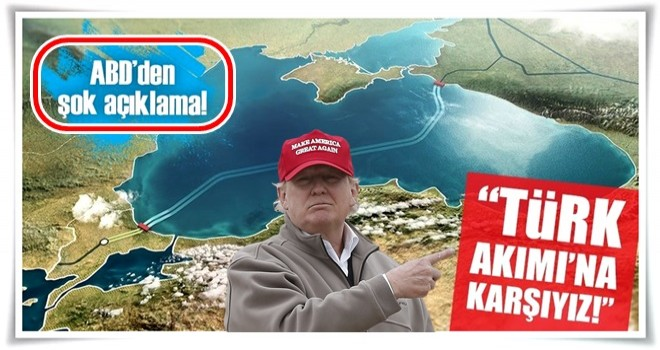 ABD Türk Akımı'na karşı çıktı!