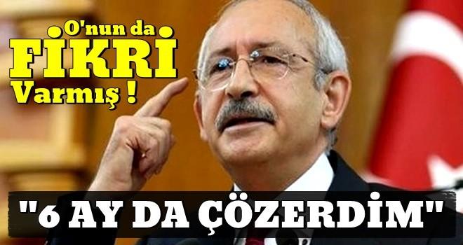 Kılıçdaroğlu: ''Beni ciddiye alsalar 6 ayda çözülürdü''