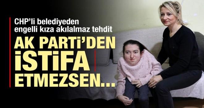 CHP'li belediyeden engelli kıza şok! Tehdit...