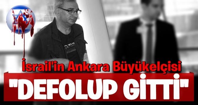 İsrail'in Ankara Büyükelçisi Türkiye'den PAKETLENDİ ...