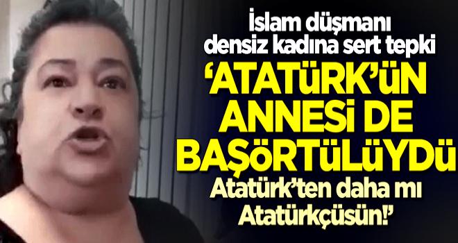 İslam düşmanı densiz kadına sert tepki: Atatürk'ün annesi de başörtülüydü