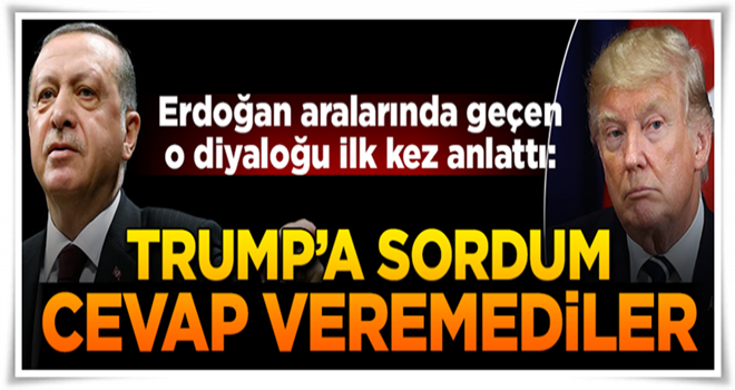 Erdoğan, Trump'la arasında geçen o diyaloğu ilk kez anlattı
