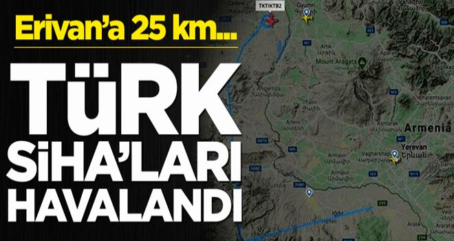 Türk SİHA'ları havalandı! Erivan'a 25 km…