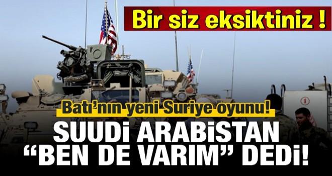 Batı'nın yeni Suriye oyunu! Suudiler: Biz de varız