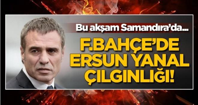 Fenerbahçe'de Ersun Yanal çılgınlığı! Bu akşam Samandıra'da...